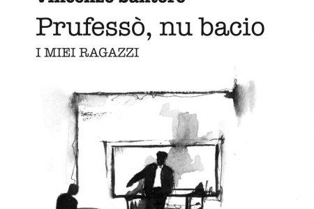 """Presentazione del libro """"PRUFESSO', NU BACIO – I miei ragazzi"""""""