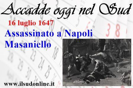 Accadde oggi nel Sud. 16 luglio 1647, assassinato Masaniello